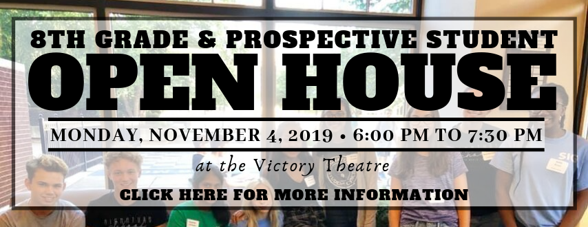 The 8th Grade & Prospective Student Open House for the 2020-2021 school year will be Monday, November 4, 2019 in the Victory Theatre, 6-7:30 PM. Please click here for more information.