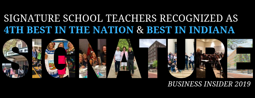 Business Insider ranks Signature School teachers fourth best in the nation and best in the state of Indiana. Click here for more information.